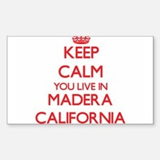 Keep calm you live in Madera California Decal