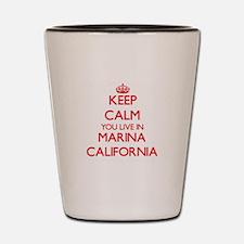 Keep calm you live in Marina California Shot Glass