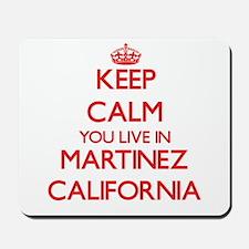 Keep calm you live in Martinez Californi Mousepad