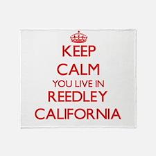 Keep calm you live in Reedley Califo Throw Blanket