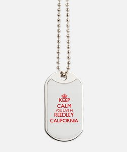 Keep calm you live in Reedley California Dog Tags