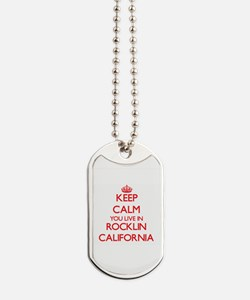 Keep calm you live in Rocklin California Dog Tags