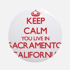 Keep calm you live in Sacramento Ornament (Round)