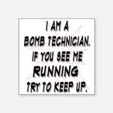 I Am A Bomb Technician. If You See Me Runn Sticker