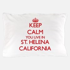 Keep calm you live in St. Helena Calif Pillow Case