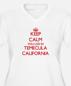 Keep calm you live in Temecula C Plus Size T-Shirt