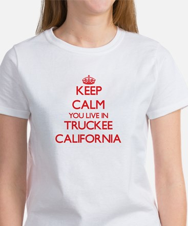 Keep calm you live in Truckee California T-Shirt