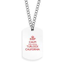 Keep calm you live in Turlock California Dog Tags
