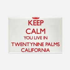 Keep calm you live in Twentynine Palms Cal Magnets