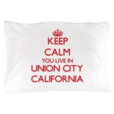 Keep calm you live in Union City Calif Pillow Case