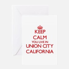 Keep calm you live in Union City Ca Greeting Cards
