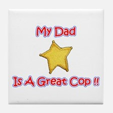 My Dad Is A Great Cop Tile Coaster