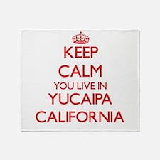 Keep calm you live in Yucaipa Califo Throw Blanket