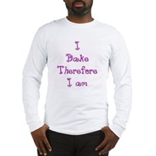 I Bake Therefore I Am 2 Long Sleeve T-Shirt