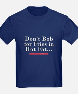 Don't Bob for Fries [Hurts Bad] T