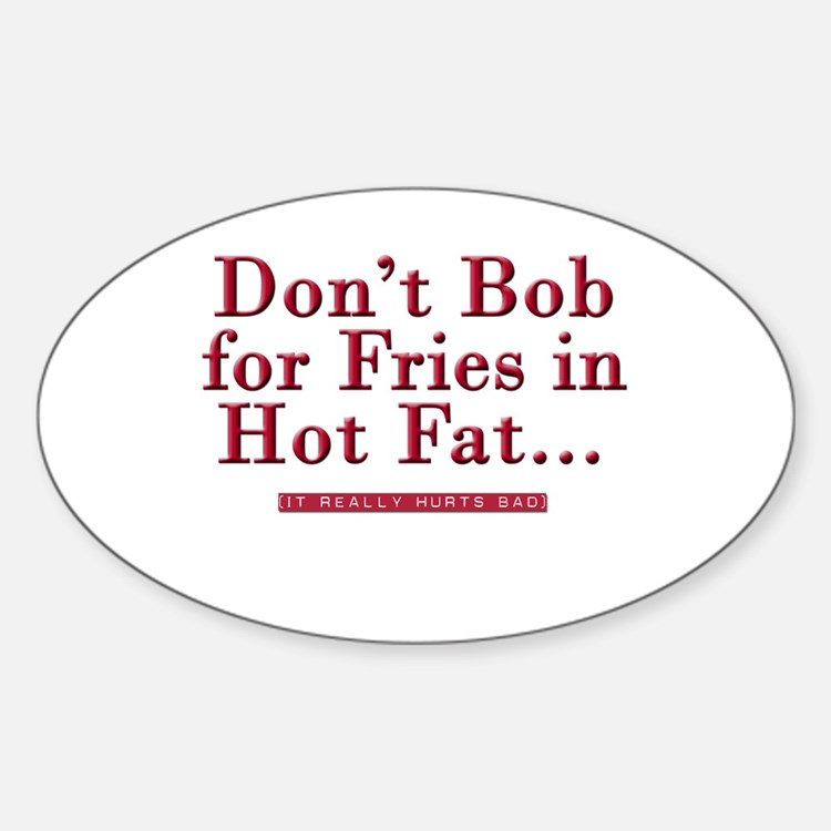 Don't Bob for Fries [Hurts Bad] Oval Decal