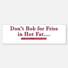 Don't Bob for Fries [Hurts Bad] Bumper Bumper Bumper Sticker