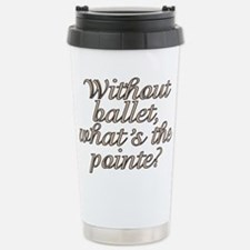 Without ballet - Stainless Steel Travel Mug
