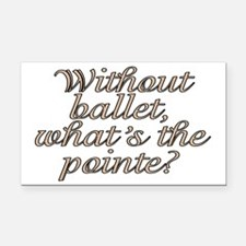 Without ballet - Rectangle Car Magnet