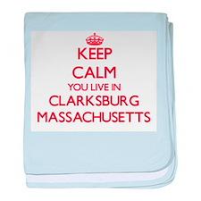 Keep calm you live in Clarksburg Mass baby blanket