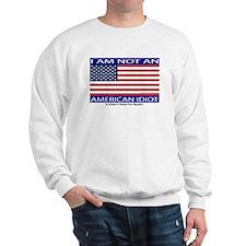 """I Am Not An American Idiot"" Sweatshirt"