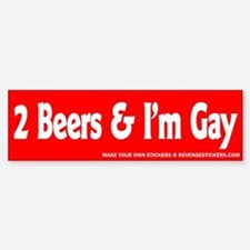 2 Beers and I'm Gay - Revenge Bumper Bumper Sticker