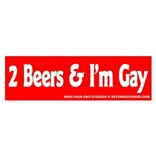 2 Beers and I'm Gay - Revenge Bumper Sticker