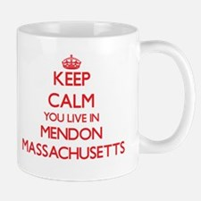 Keep calm you live in Mendon Massachusetts Mugs