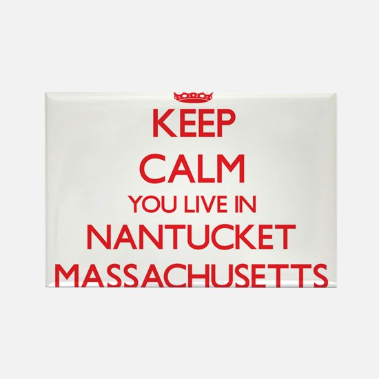 Keep calm you live in Nantucket Massachuse Magnets