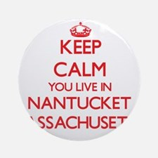 Keep calm you live in Nantucket M Ornament (Round)