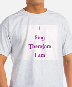 I Sing Therefore I Am 3 T-Shirt