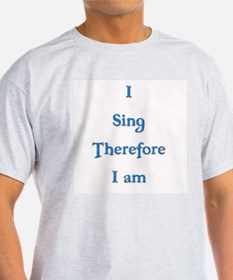 I Sing Therefore I Am 4 T-Shirt