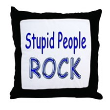 Stupid People Rock Throw Pillow