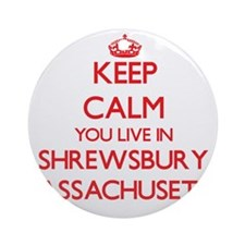 Keep calm you live in Shrewsbury Ornament (Round)