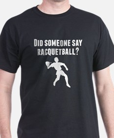 Did Someone Say Racquetball T-Shirt