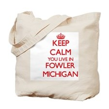 Keep calm you live in Fowler Michigan Tote Bag