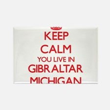 Keep calm you live in Gibraltar Michigan Magnets