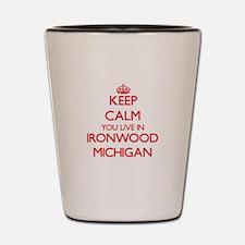 Keep calm you live in Ironwood Michigan Shot Glass