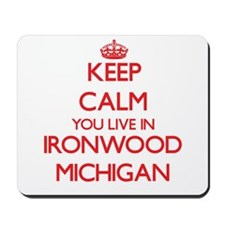 Keep calm you live in Ironwood Michigan Mousepad