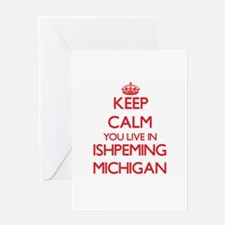 Keep calm you live in Ishpeming Mic Greeting Cards