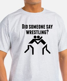 Did Someone Say Wrestling T-Shirt