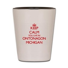 Keep calm you live in Ontonagon Michiga Shot Glass
