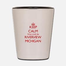 Keep calm you live in Riverview Michiga Shot Glass