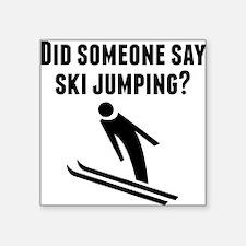 Did Someone Say Ski Jumping Sticker