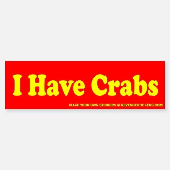 I Have Crabs - Revenge Bumper Bumper Sticker