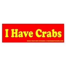 I Have Crabs - Revenge Bumper Sticker