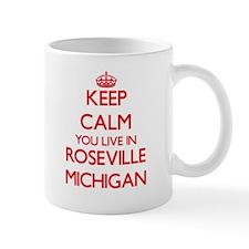 Keep calm you live in Roseville Michigan Mugs