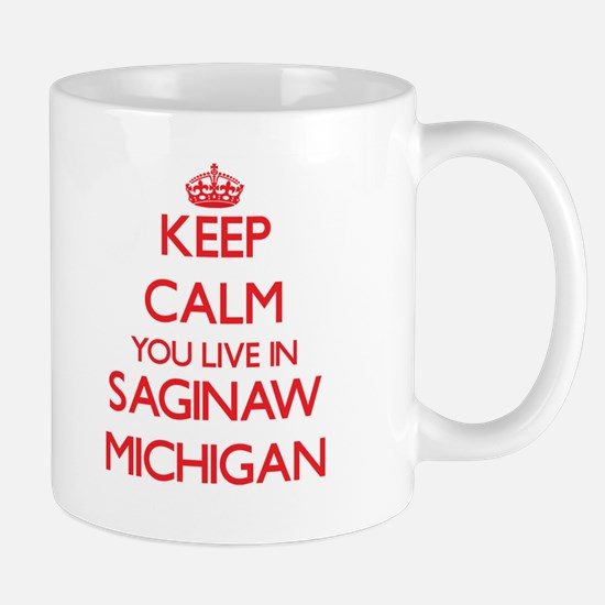 Keep calm you live in Saginaw Michigan Mugs