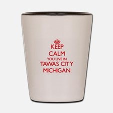 Keep calm you live in Tawas City Michig Shot Glass