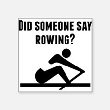 Did Someone Say Rowing Sticker